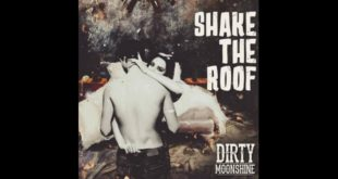 Dirty Moonshine bring you their new single Shake the Roof taken from their upcoming debut full length album Bottom of the Barrel. Take a listen to it here.
